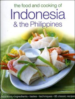 Food & Cooking of Indonesia & the Philippines: Authentic Tastes, Fresh Ingredients, Aroma And Flavor In Over 75 Classic Recipes