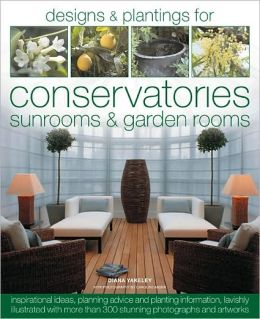 Book of Designs and Plantings for Conservatories & Sunrooms: Packed with Inspirational ideas, expert planning advice and planting information, all beautifully illustrated with over 300 photographs