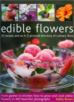 Edible Flowers: From garden to kitchen: growing flowers you can eat, with a directory of 40 edible varieties and 25 recipes, with 350 glorious colour photographs.