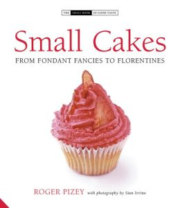 Small Cakes: From Fondant Fancies to Florentines