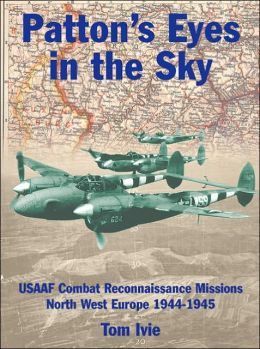Patton's Eyes in the Sky: USAAF Combat Reconnaissance Missions North-West Europe 1944-1945 (Air War Classics Series)