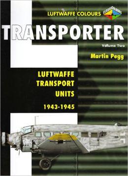Transporter Volume 2: Luftwaffe Transport Units 1943-1945 (Luftwaffe Colours Series)