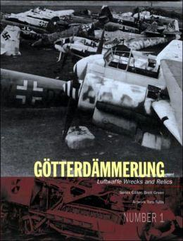 Götterdämmerung: Luftwaffe Wrecks and Relics (Götterdämmerung Series #1)