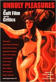 Unruly Pleasures: The Cult Film And Its Critics