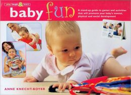 Baby Fun: Games and Activities to Promote Your Baby's Mental, Physical and Social Development