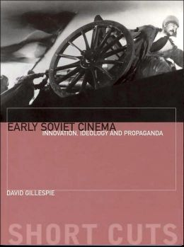 Early Soviet Cinema: Innovation, Ideology and Propaganda
