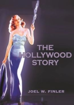 The Hollywood Story: Everything You Ever Wanted to Know About the American Movie Business But Didn't Know Where to Look