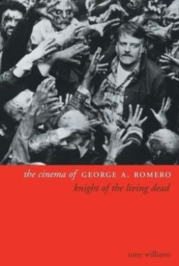 The Cinema of George A. Romero: Knight of the Living Dead