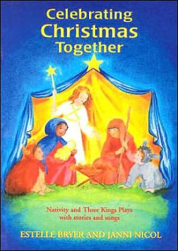 Celebrating Christmas Together: Nativity and Three Kings Plays with Stories and Songs