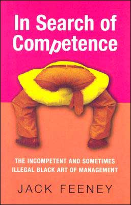 In Search of Competence: The Incompetent and Sometimes Illegal Black Art of Management