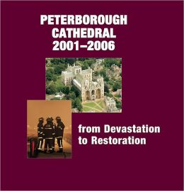 From Devastation to Restoration: Peterborough Cathedral, 2001-2006