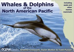 Whales and Dolphins of the North American Pacific: Including Seals and Other Marine Mammals