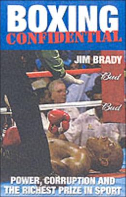 Boxing Confidential: Power, Corruption and the Richest Prize in Sport