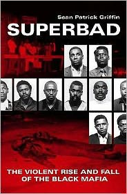 Superbad: The Violent Rise and Fall of the Black Mafia