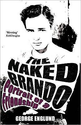 The Naked Brando : An Intimate Friendship
