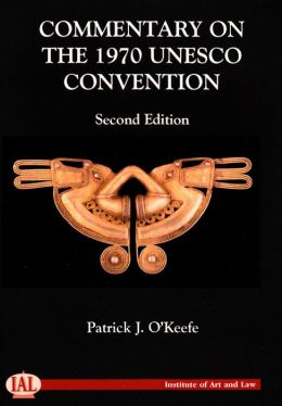 Commentary on the UNESCO 1970 Convention on the Means of Prohibiting and Preventing the Illicit Import, Export and Transfer of Ownership of Cultural Property: Second Edition