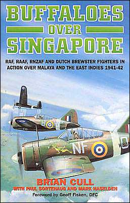 Buffaloes Over Singapore: RAF, RAAF, RNZAF, and Dutch Brester Fighters in Action over Malaya and the East Indies 1941-1942