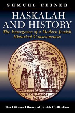 Haskalah and History: The Emergence of a Modern Jewish Historical Consciousness