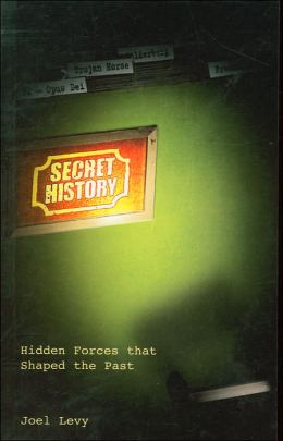 Secret History: Hidden Forces That Shaped the Past