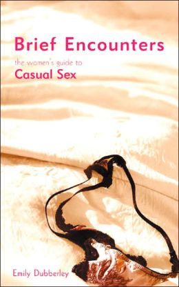 Brief Encounters: The Women's Guide to Casual Sex
