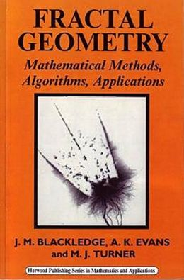 Fractal Geometry: Mathematical Methods, Algorithms, Application (Horwood Mathematics and Applications Series)