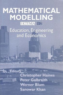 Mathematical Modelling (ICTMA 12): Education, Engineering and Economics