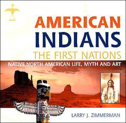 American Indians: The First Nations: Native North American Life, Myth and Art