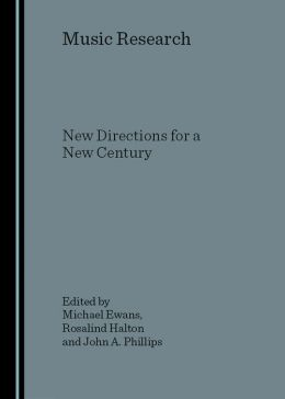 Music Research: New Directions for a New Century
