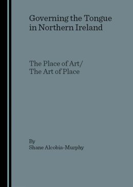 Governing the Tongue in Northern Ireland: The Place of Art/The Art of Place