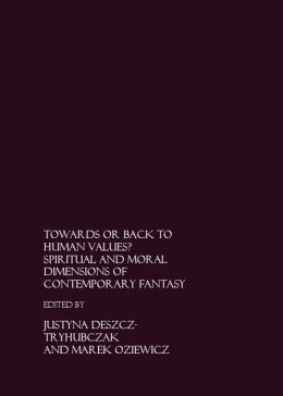 Towards or Back to Human Values? Spiritual and Moral Dimensions of Contemporary Fantasy