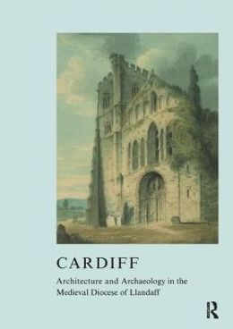 Cardiff: Architecture and Archaeology in the Medieval Diocese of Llandaff