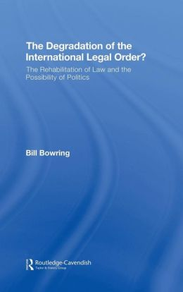 The Degradation of the International Legal Order?: The Rehabilitation of Law and the Possibility of Politics