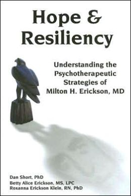 Hope and Resiliency: Understanding the Psychotherapeutic Strategies of Milton H. Erickson, MD