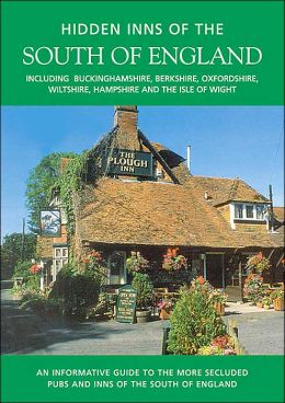 The Hidden Inns Of The South Of England: Including Berkshire, Buckinghamshire, Hampshire And The Isle Of Wight, Oxfordshire And Wiltshire