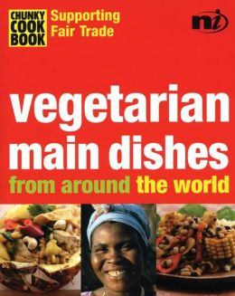 Chunky Cookbook: Vegetarian Main Dishes from around the world