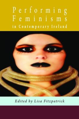 Performing Feminisms in Contemporary Ireland