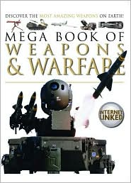 Mega Book of Weapons and Warfare: Discover the Most Amazing Weapons on Earth!