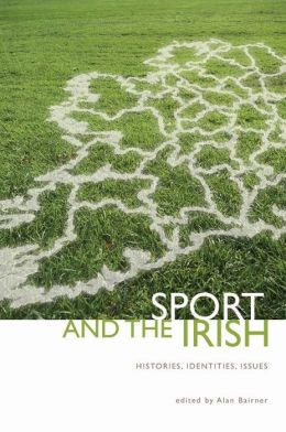 Sport and the Irish: Histories, Identities, Issues