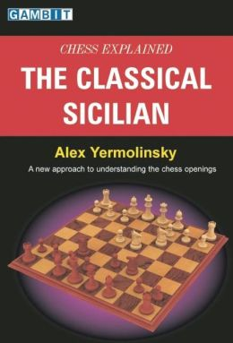Chess Explained: The Classical Sicilian: A New Approach to Understanding the Chess Openings