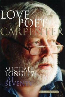 Love Poet, Carpenter: Michael Longley at Seventy