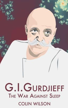 G. I. Gurdjieff: The War Against Sleep