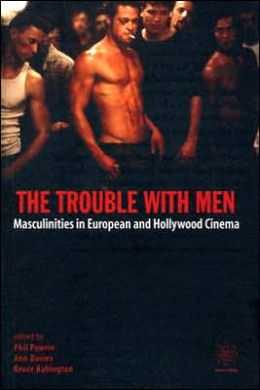 The Trouble with Men: Masculinities in European and Hollywood Cinema