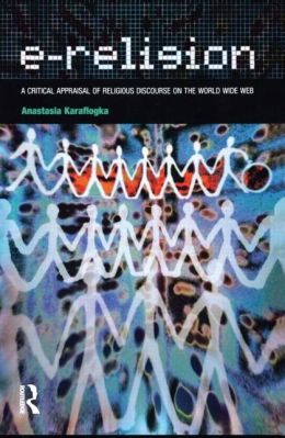 E-Religion: A Critical Appraisal of Religious Discourse on the World Wide Web