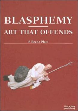 Blasphemy: Art That Offends