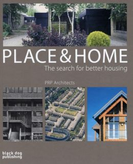 Place and Home: The Search for Better Housing / PRP Architects