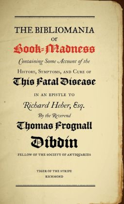 The Bibliomania or Book Madness: Containing Some Account of the History, Symptoms, and Cure of This Fatal Disease