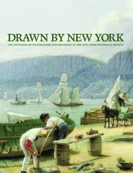 Drawn By New York: Six Centuries of Watercolors and Drawings at the New-York Historical Society