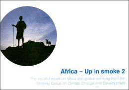 Africa-Up in Smoke? 2: The Second Report on Africa and Global Warming from the Working Group on Climate Change and Development