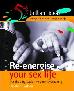 Re-energise Your Sex Life: Put the Zing Back into Your Lovemaking