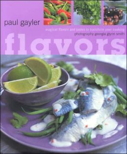 Flavors of the World: 25 Magical Flavors and Tastes to Transform Your Cooking